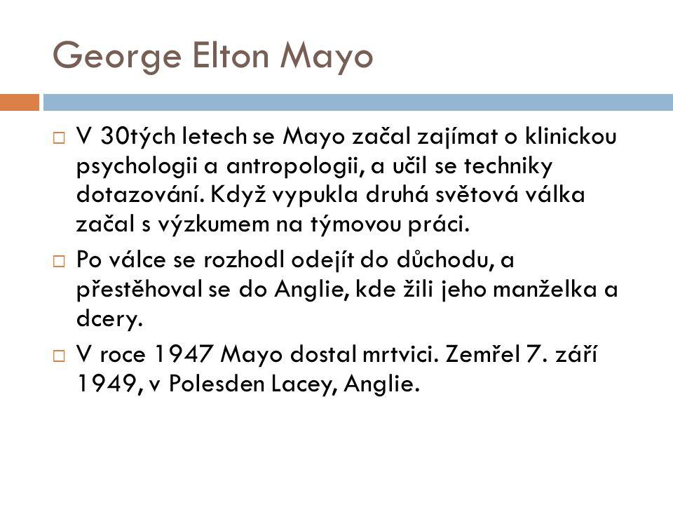 George Elton Mayo  V 30tých letech se Mayo začal zajímat o klinickou psychologii a antropologii, a učil se techniky dotazování. Když vypukla druhá sv
