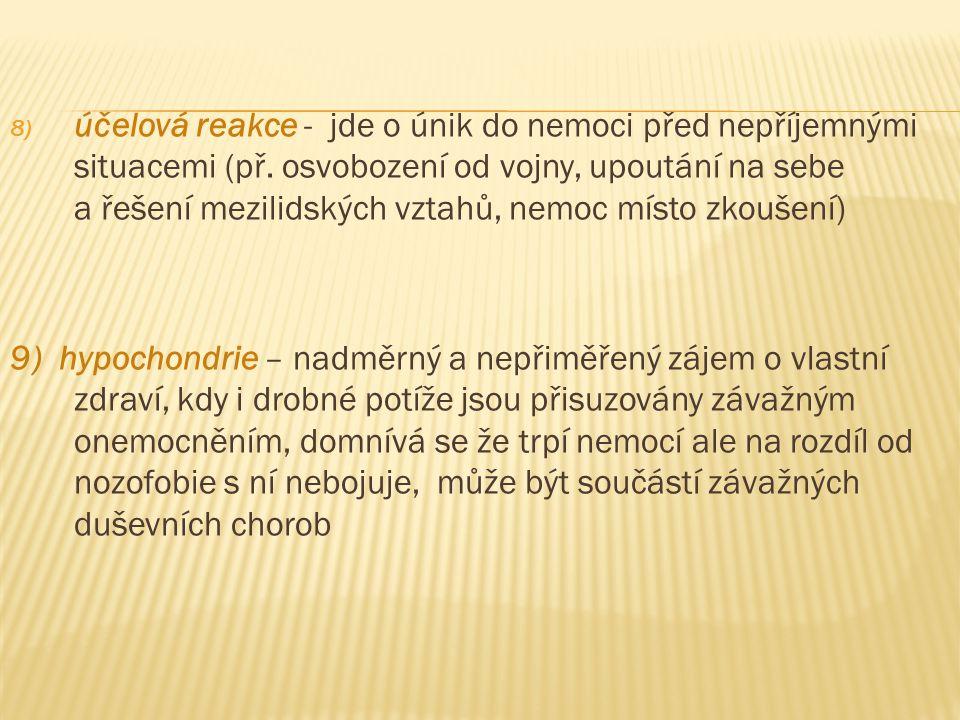8) účelová reakce - jde o únik do nemoci před nepříjemnými situacemi (př.