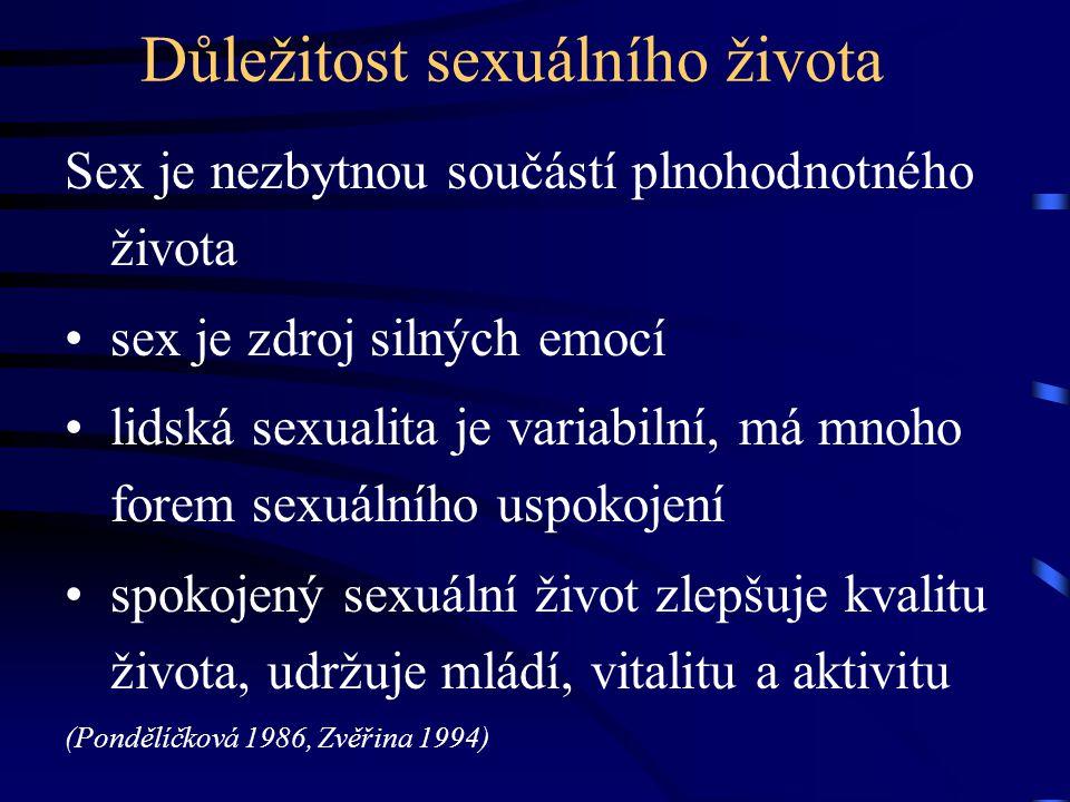 Důležitost sexuálního života Sex je nezbytnou součástí plnohodnotného života sex je zdroj silných emocí lidská sexualita je variabilní, má mnoho forem