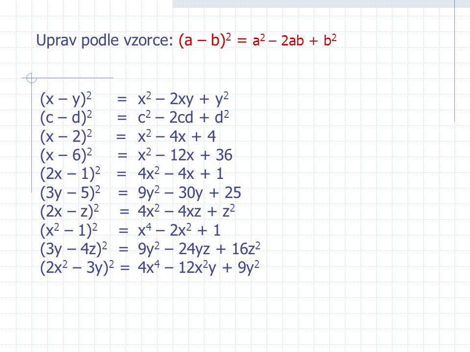 Roznásobíme-li obě závorky, dostaneme: (a - b).(a - b) = a 2 – ab – ab + b 2 = a 2 – 2ab + b 2 Můžeme tedy zapsat : (a – b) 2 = a 2 – 2ab + b 2 Tento