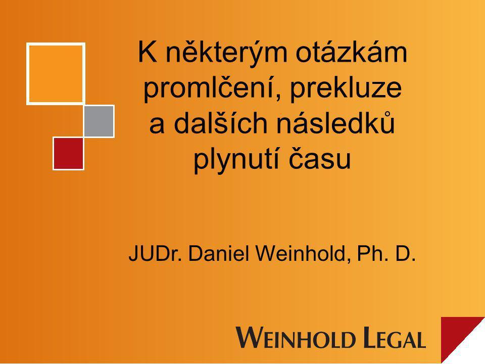 K některým otázkám promlčení, prekluze a dalších následků plynutí času JUDr. Daniel Weinhold, Ph. D.