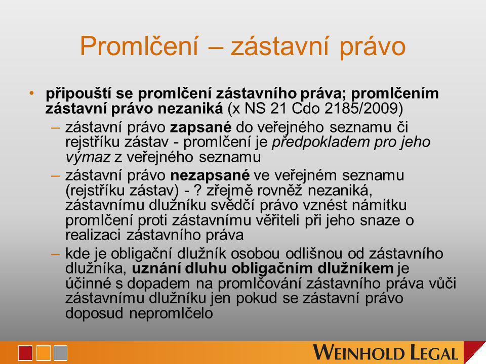 Promlčení – zástavní právo připouští se promlčení zástavního práva; promlčením zástavní právo nezaniká (x NS 21 Cdo 2185/2009) –zástavní právo zapsané do veřejného seznamu či rejstříku zástav - promlčení je předpokladem pro jeho výmaz z veřejného seznamu –zástavní právo nezapsané ve veřejném seznamu (rejstříku zástav) - .