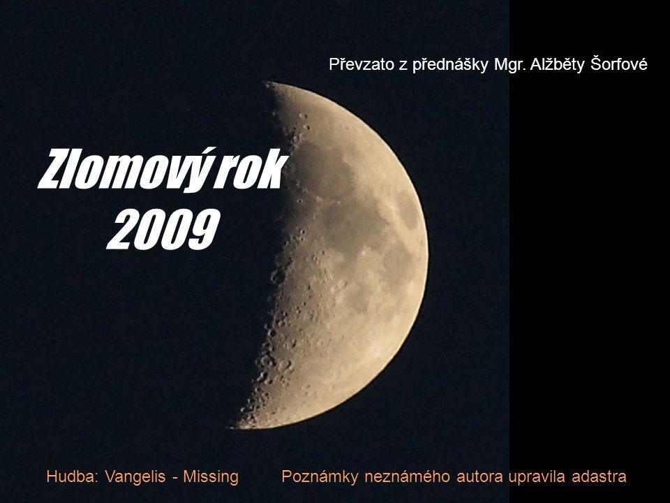 Zlomový rok 2009 Hudba: Vangelis - Missing Poznámky neznámého autora upravila adastra Převzato z přednášky Mgr.