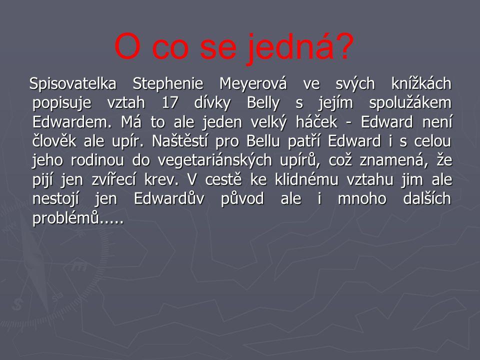 Spisovatelka Stephenie Meyerová ve svých knížkách popisuje vztah 17 dívky Belly s jejím spolužákem Edwardem. Má to ale jeden velký háček - Edward není
