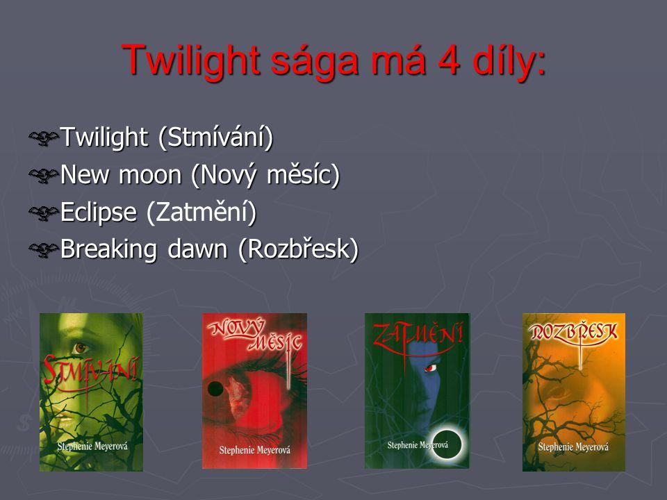 Twilight sága má 4 díly: Twilight (Stmívání) New moon (Nový měsíc) Eclipse ) Eclipse (Zatmění) Breaking dawn (Rozbřesk)