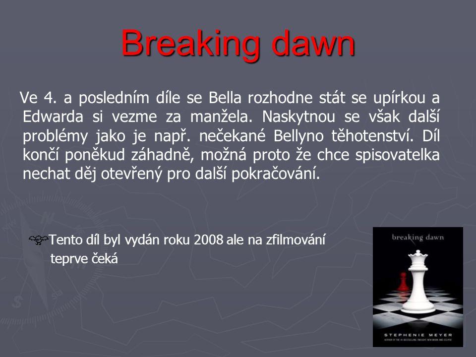 Breaking dawn Ve 4. a posledním díle se Bella rozhodne stát se upírkou a Edwarda si vezme za manžela. Naskytnou se však další problémy jako je např. n