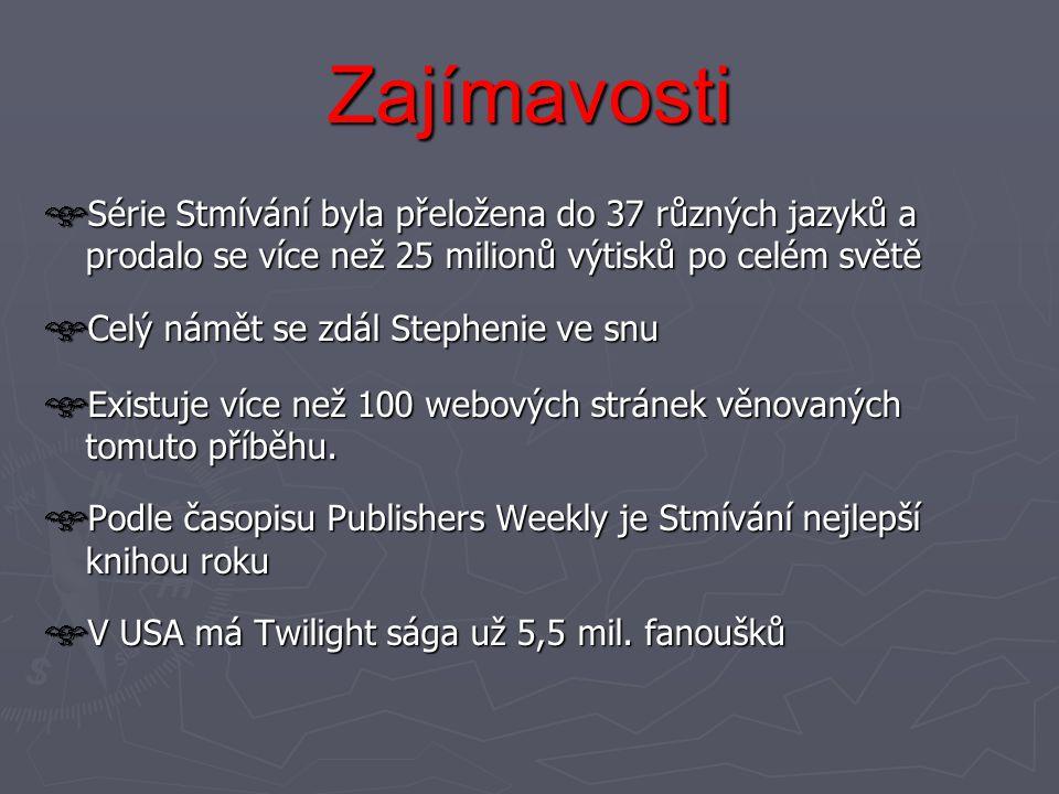 Zajímavosti Série Stmívání byla přeložena do 37 různých jazyků a prodalo se více než 25 milionů výtisků po celém světě Celý námět se zdál Stephenie ve