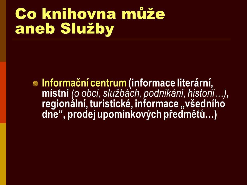Co knihovna může aneb Služby Informační centrum (informace literární, místní (o obci, službách, podnikání, historii…), regionální, turistické, informa
