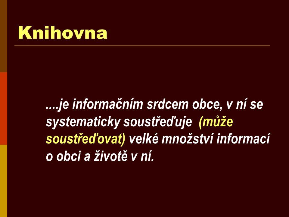 Knihovna....je informačním srdcem obce, v ní se systematicky soustřeďuje (může soustřeďovat) velké množství informací o obci a životě v ní.