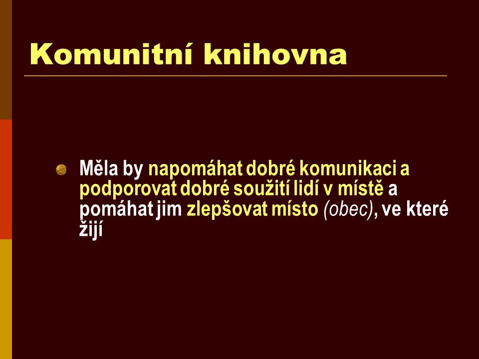 Komunitní knihovna Měla by napomáhat dobré komunikaci a podporovat dobré soužití lidí v místě a pomáhat jim zlepšovat místo (obec), ve které žijí