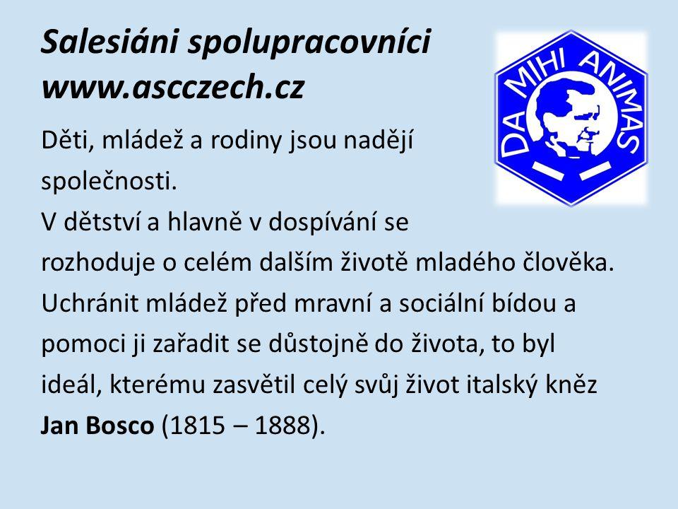 Salesiáni spolupracovníci www.ascczech.cz Jan Bosco pro záchranu mládeže založil rozsáhlé dílo, které vychází z tzv.