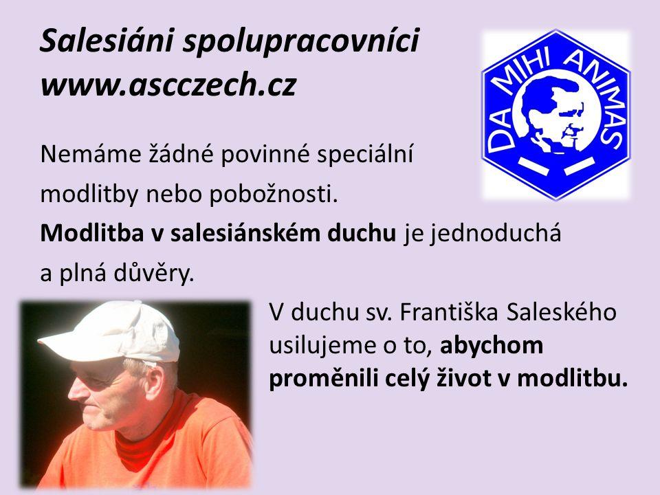 Salesiáni spolupracovníci www.ascczech.cz Pokud někdo chce pracovat s mládeží, prožívat společenství, je mu více než 18 let a cítí, že ho Bůh zve k trvalejší spolupráci na díle sv.Jana Boska, je srdečně vítán.