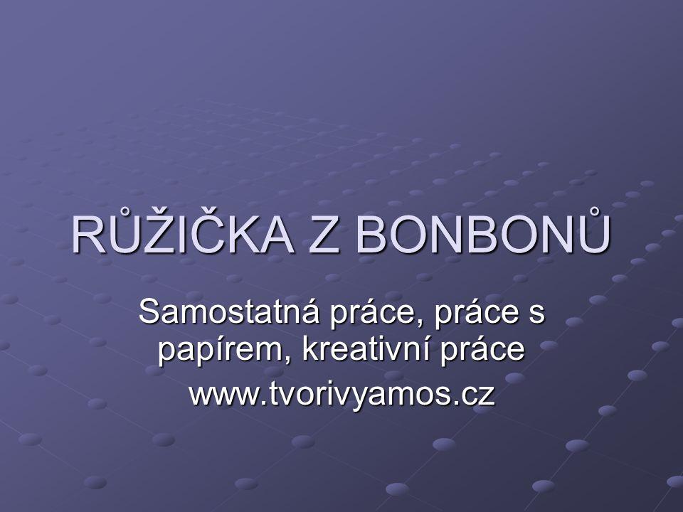 RŮŽIČKA Z BONBONŮ Samostatná práce, práce s papírem, kreativní práce www.tvorivyamos.cz