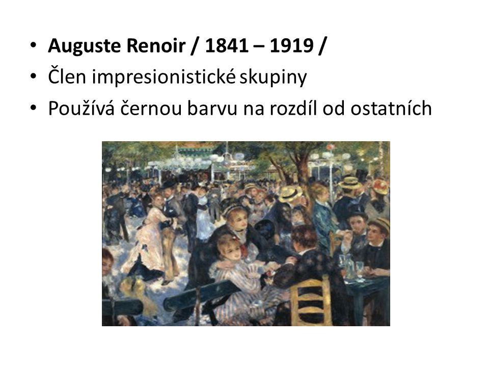 Auguste Renoir / 1841 – 1919 / Člen impresionistické skupiny Používá černou barvu na rozdíl od ostatních