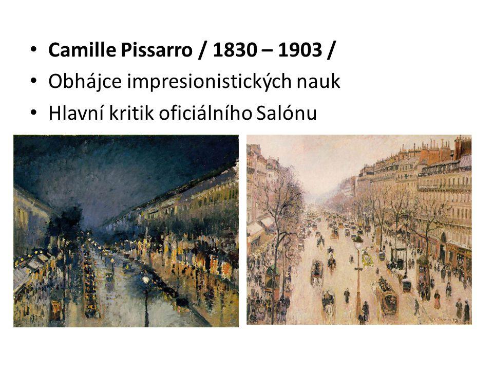 Camille Pissarro / 1830 – 1903 / Obhájce impresionistických nauk Hlavní kritik oficiálního Salónu