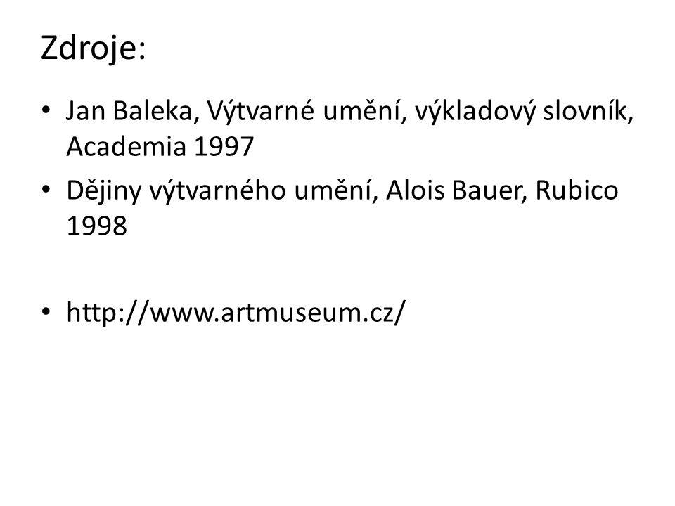 Zdroje: Jan Baleka, Výtvarné umění, výkladový slovník, Academia 1997 Dějiny výtvarného umění, Alois Bauer, Rubico 1998 http://www.artmuseum.cz/