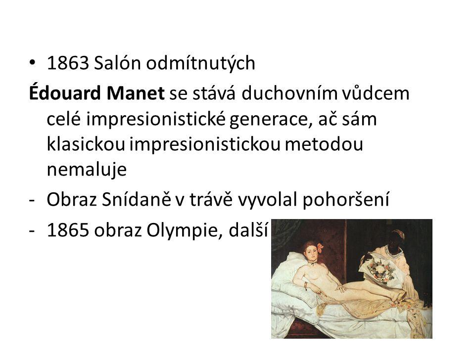 1863 Salón odmítnutých Édouard Manet se stává duchovním vůdcem celé impresionistické generace, ač sám klasickou impresionistickou metodou nemaluje -Ob