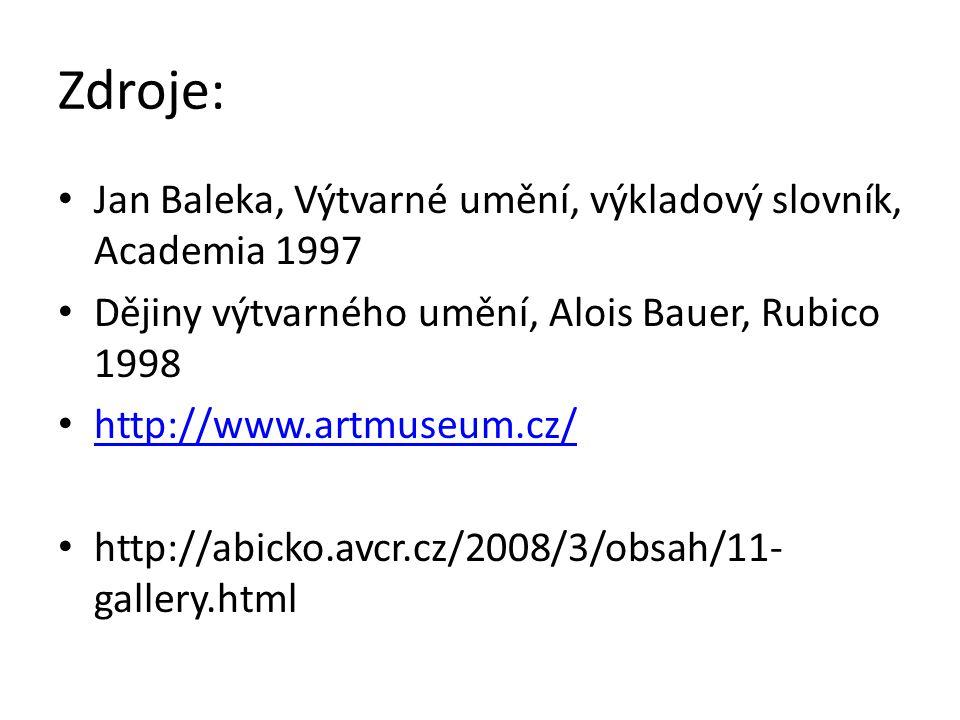 Zdroje: Jan Baleka, Výtvarné umění, výkladový slovník, Academia 1997 Dějiny výtvarného umění, Alois Bauer, Rubico 1998 http://www.artmuseum.cz/ http://abicko.avcr.cz/2008/3/obsah/11- gallery.html