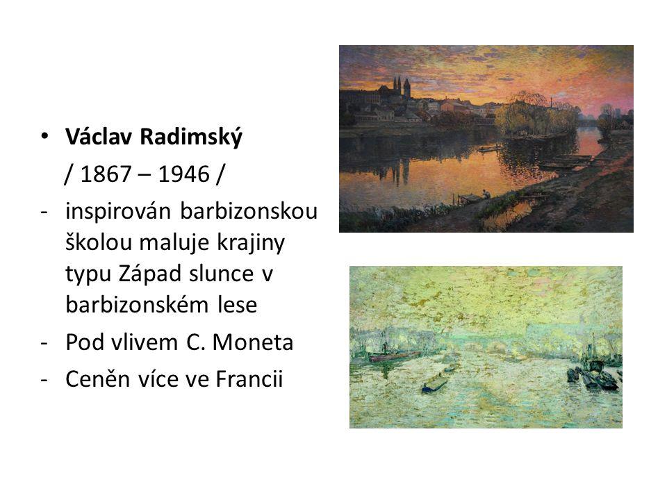 Václav Radimský / 1867 – 1946 / -inspirován barbizonskou školou maluje krajiny typu Západ slunce v barbizonském lese -Pod vlivem C.