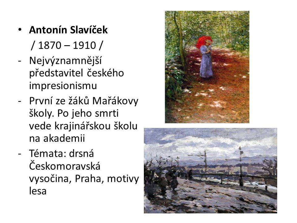 Antonín Slavíček / 1870 – 1910 / -Nejvýznamnější představitel českého impresionismu -První ze žáků Mařákovy školy.