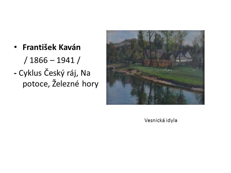 František Kaván / 1866 – 1941 / - Cyklus Český ráj, Na potoce, Železné hory Vesnická idyla