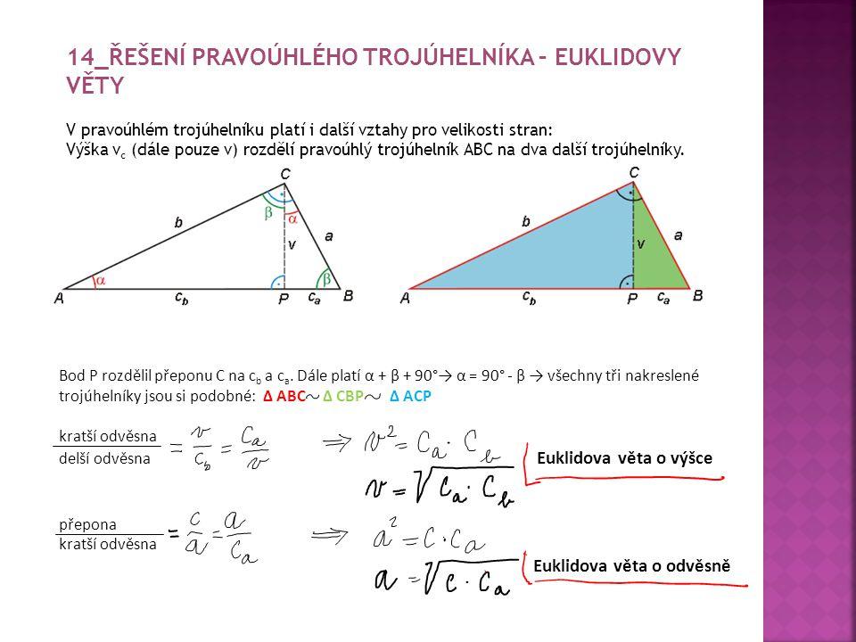 14_ŘEŠENÍ PRAVOÚHLÉHO TROJÚHELNÍKA – EUKLIDOVY VĚTY V pravoúhlém trojúhelníku platí i další vztahy pro velikosti stran: Výška v c (dále pouze v) rozdě