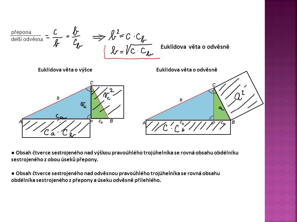 přepona delší odvěsna Euklidova věta o odvěsně Euklidova věta o výšce Euklidova věta o odvěsně ● Obsah čtverce sestrojeného nad výškou pravoúhlého tro