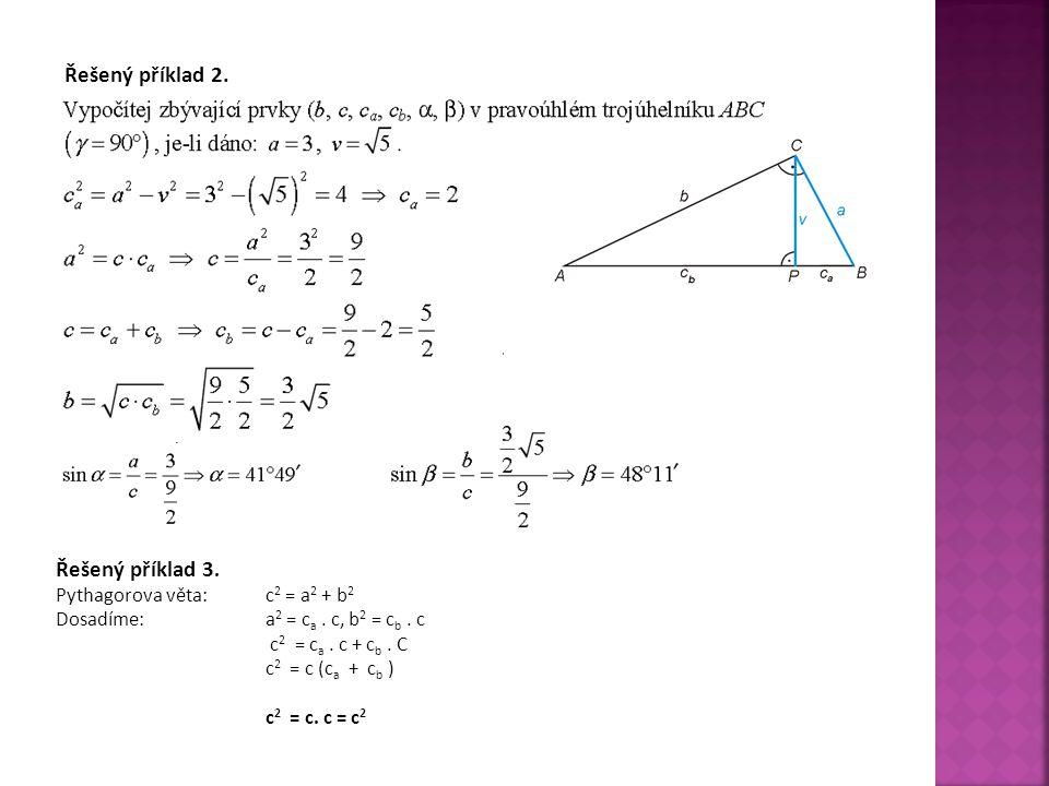 Řešený příklad 2. Řešený příklad 3. Pythagorova věta:c 2 = a 2 + b 2 Dosadíme: a 2 = c a. c, b 2 = c b. c c 2 = c a. c + c b. C c 2 = c (c a + c b ) c