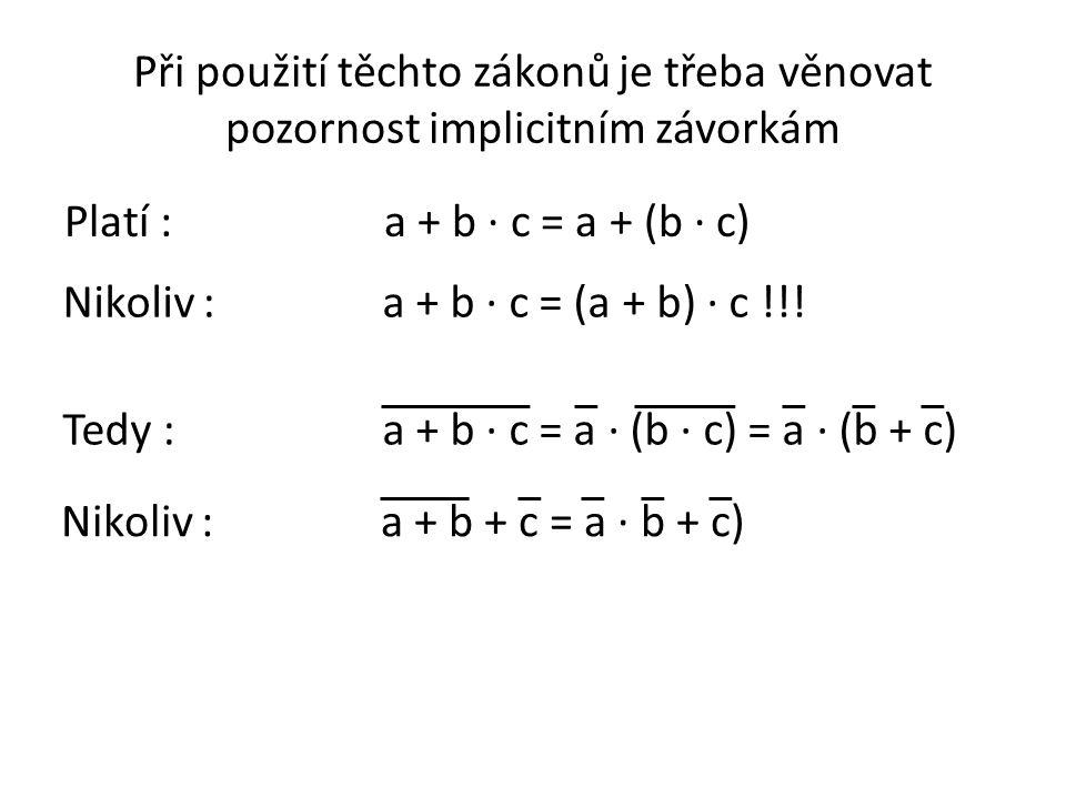 Při použití těchto zákonů je třeba věnovat pozornost implicitním závorkám Platí :a + b · c = a + (b · c) Nikoliv :a + b · c = (a + b) · c !!! Tedy :a