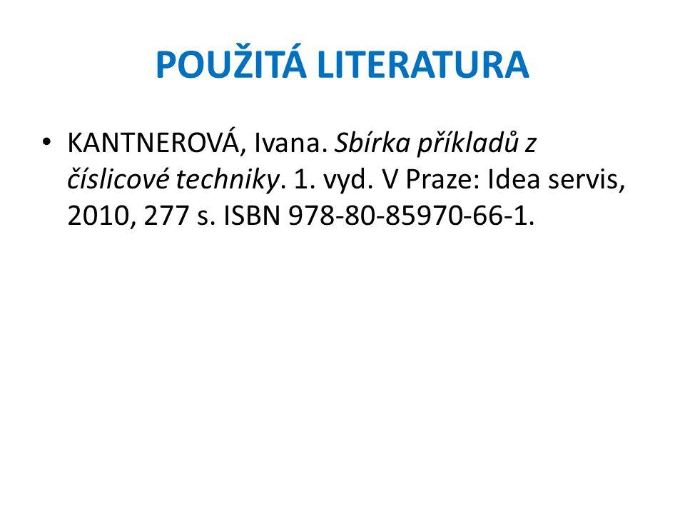 POUŽITÁ LITERATURA KANTNEROVÁ, Ivana. Sbírka příkladů z číslicové techniky. 1. vyd. V Praze: Idea servis, 2010, 277 s. ISBN 978-80-85970-66-1.