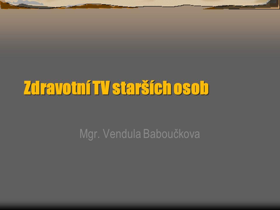 Zdravotní TV starších osob Mgr. Vendula Baboučkova