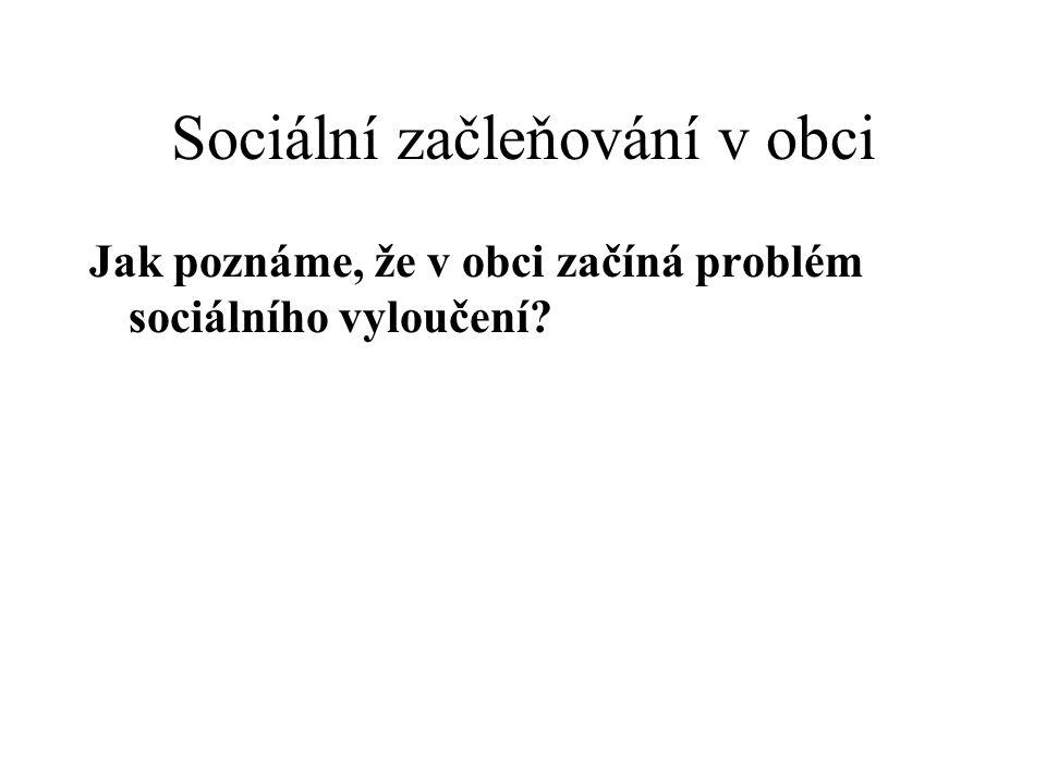 Sociální začleňování v obci Jak poznáme, že v obci začíná problém sociálního vyloučení?