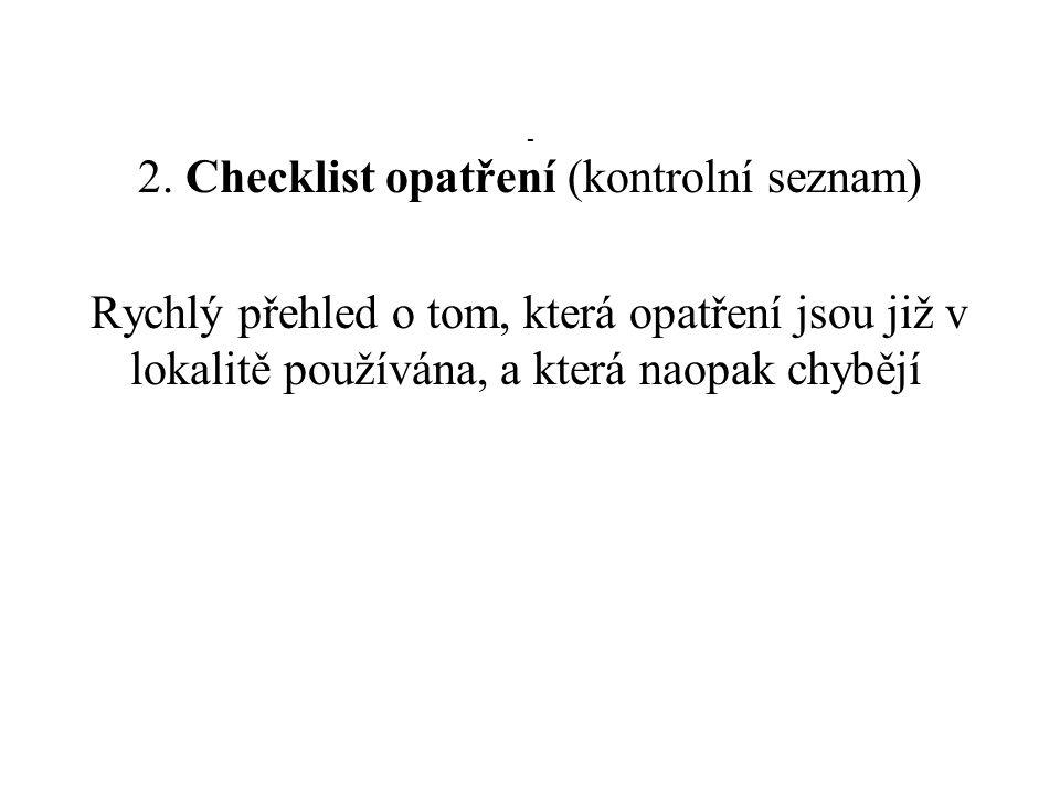 - 2. Checklist opatření (kontrolní seznam) Rychlý přehled o tom, která opatření jsou již v lokalitě používána, a která naopak chybějí