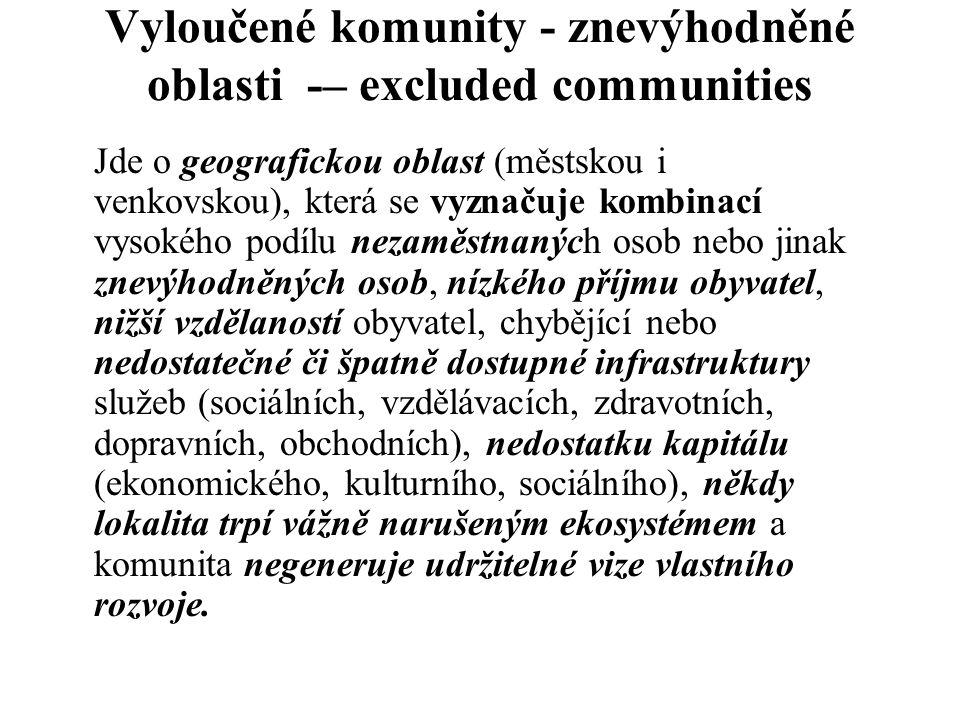 Vyloučené komunity - znevýhodněné oblasti -– excluded communities Jde o geografickou oblast (městskou i venkovskou), která se vyznačuje kombinací vyso