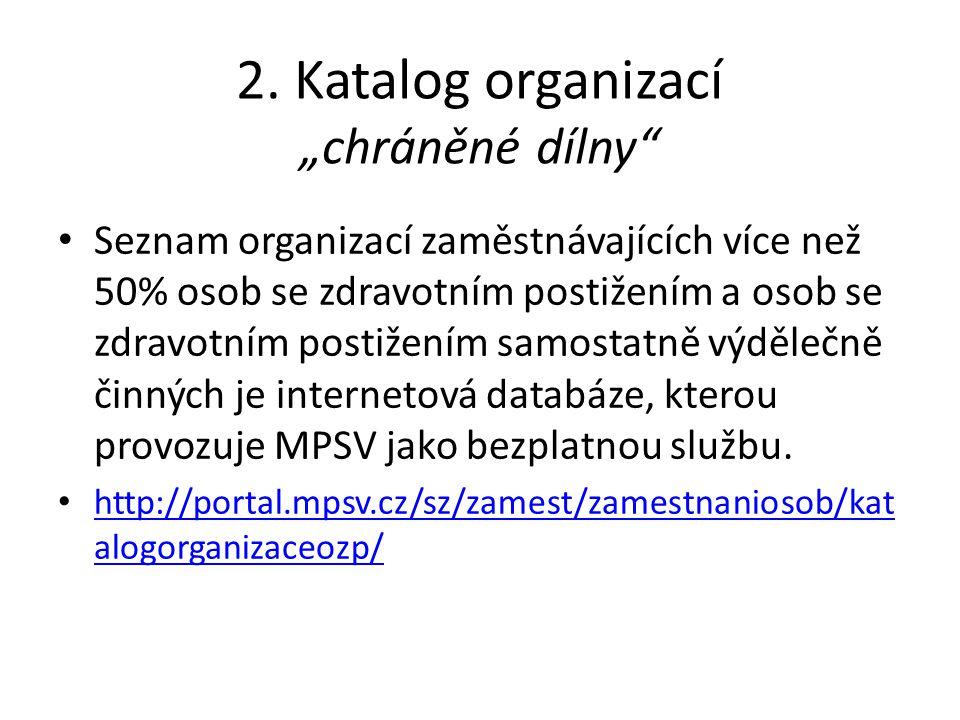 """2. Katalog organizací """"chráněné dílny"""" Seznam organizací zaměstnávajících více než 50% osob se zdravotním postižením a osob se zdravotním postižením s"""