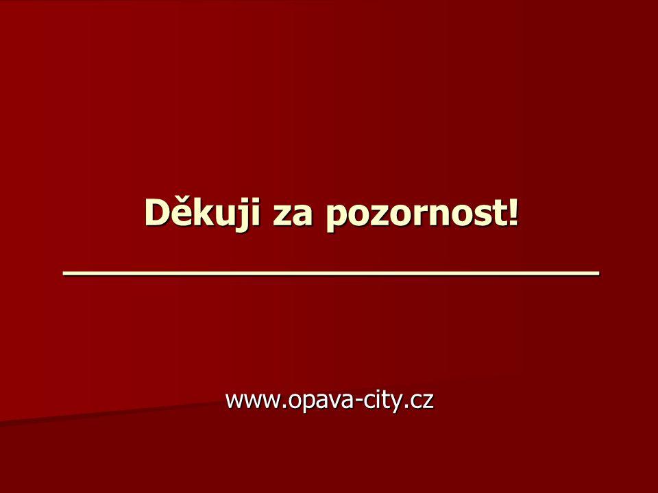 Děkuji za pozornost! _______________________ www.opava-city.cz
