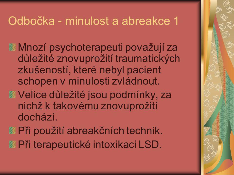 Odbočka - minulost a abreakce 1 Mnozí psychoterapeuti považují za důležité znovuprožití traumatických zkušeností, které nebyl pacient schopen v minulo