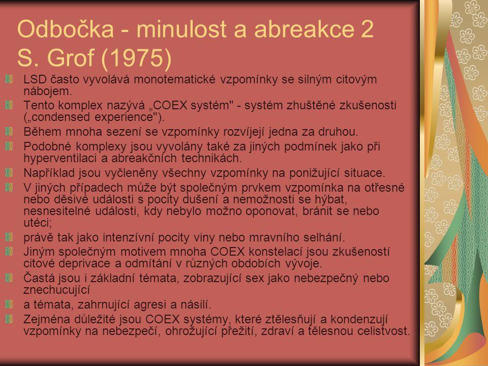 """Odbočka - minulost a abreakce 2 S. Grof (1975) LSD často vyvolává monotematické vzpomínky se silným citovým nábojem. Tento komplex nazývá """"COEX systém"""