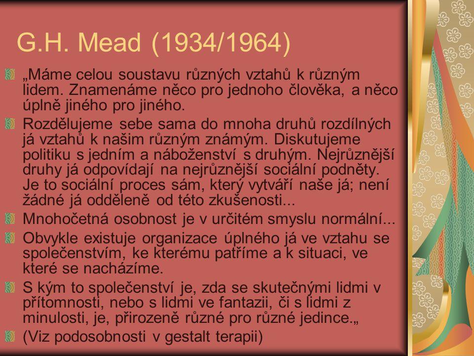 """G.H. Mead (1934/1964) """"Máme celou soustavu různých vztahů k různým lidem. Znamenáme něco pro jednoho člověka, a něco úplně jiného pro jiného. Rozděluj"""