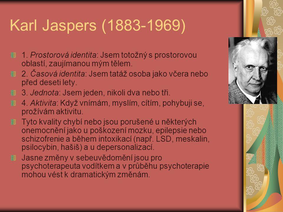 Karl Jaspers (1883-1969) 1. Prostorová identita: Jsem totožný s prostorovou oblastí, zaujímanou mým tělem. 2. Časová identita: Jsem tatáž osoba jako v