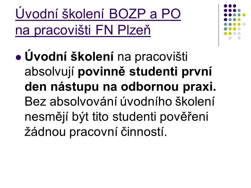 Úvodní školení BOZP a PO na pracovišti FN Plzeň Úvodní školení na pracovišti absolvují povinně studenti první den nástupu na odbornou praxi. Bez absol