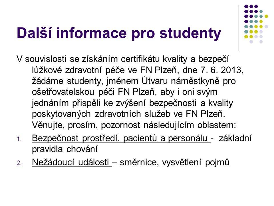 Další informace pro studenty V souvislosti se získáním certifikátu kvality a bezpečí lůžkové zdravotní péče ve FN Plzeň, dne 7. 6. 2013, žádáme studen