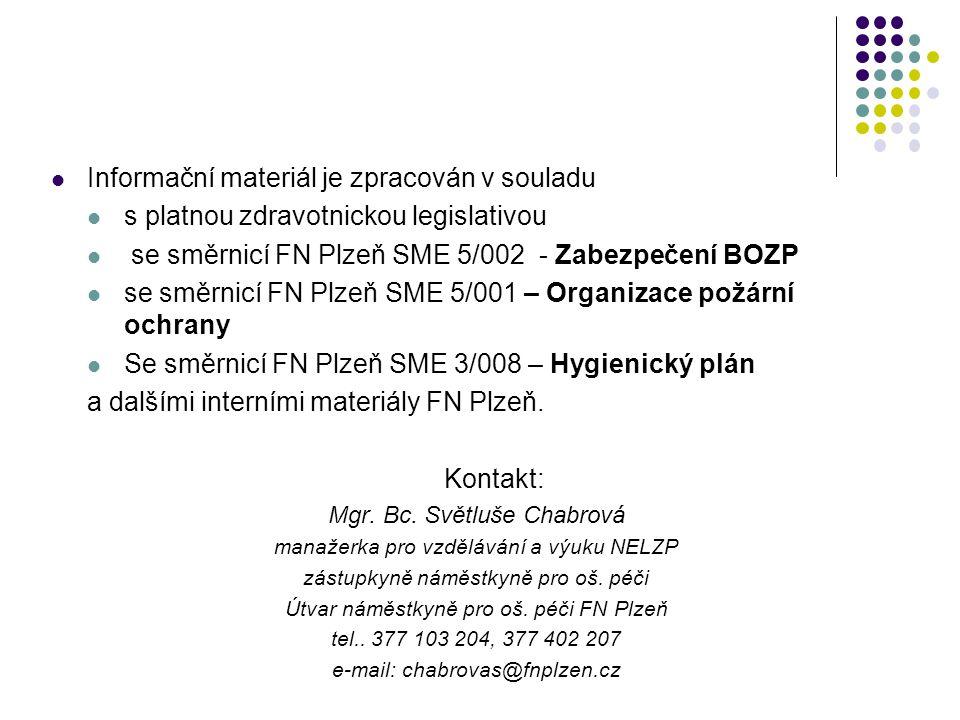 Informační materiál je zpracován v souladu s platnou zdravotnickou legislativou se směrnicí FN Plzeň SME 5/002 - Zabezpečení BOZP se směrnicí FN Plzeň