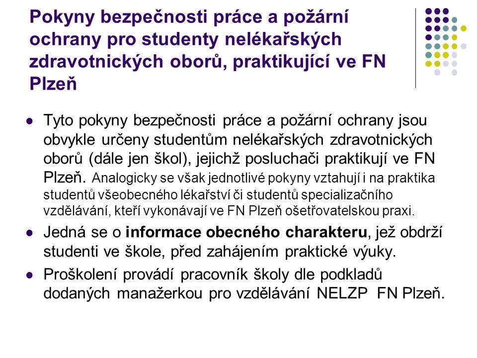Pokyny bezpečnosti práce a požární ochrany pro studenty nelékařských zdravotnických oborů, praktikující ve FN Plzeň Tyto pokyny bezpečnosti práce a po