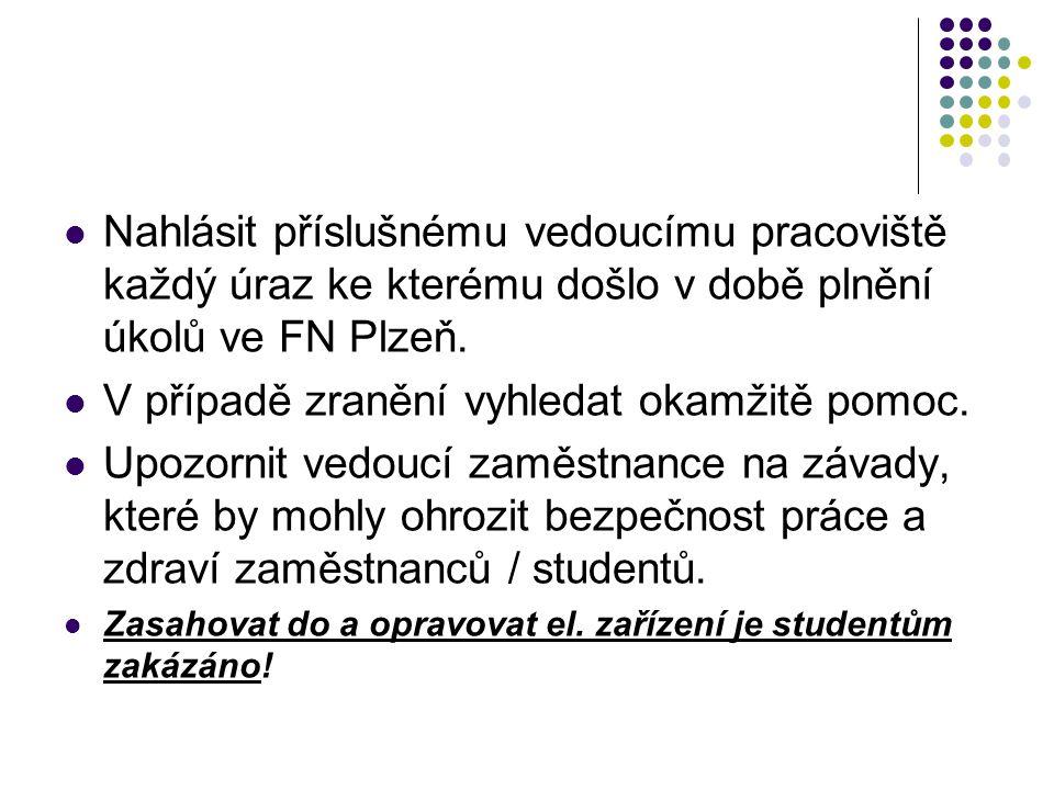 Nahlásit příslušnému vedoucímu pracoviště každý úraz ke kterému došlo v době plnění úkolů ve FN Plzeň. V případě zranění vyhledat okamžitě pomoc. Upoz