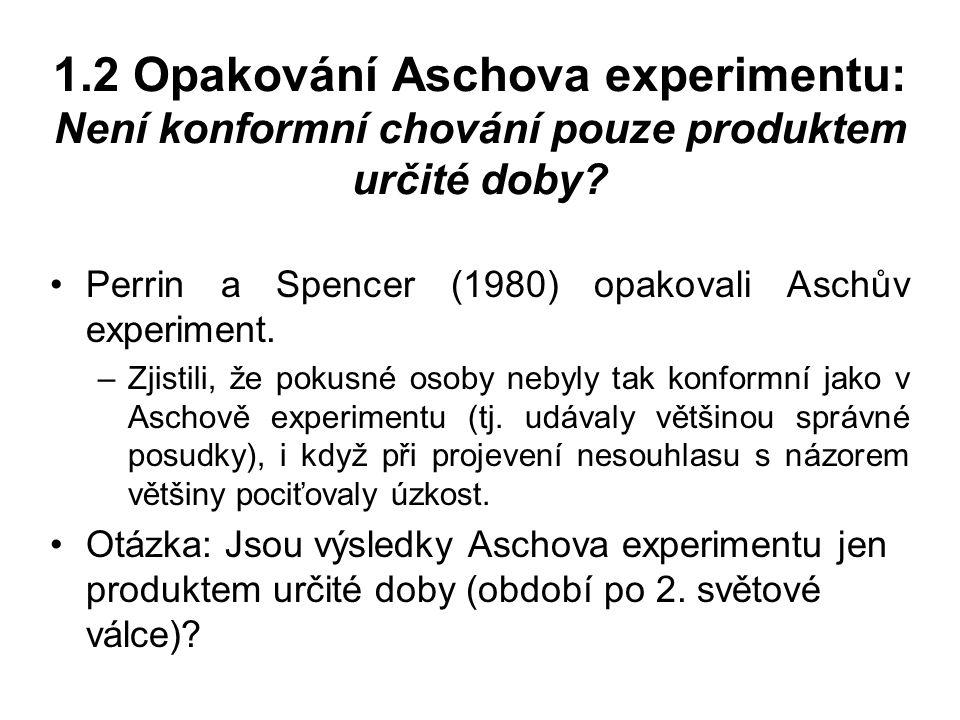1.2 Opakování Aschova experimentu: Není konformní chování pouze produktem určité doby? Perrin a Spencer (1980) opakovali Aschův experiment. –Zjistili,