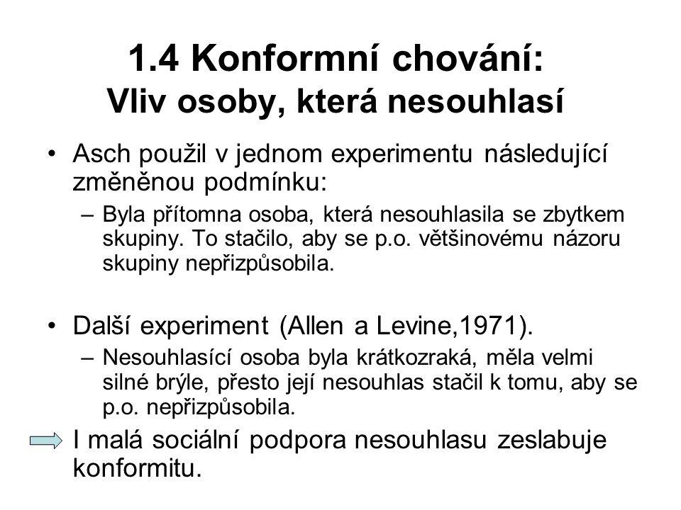 1.4 Konformní chování: Vliv osoby, která nesouhlasí Asch použil v jednom experimentu následující změněnou podmínku: –Byla přítomna osoba, která nesouh