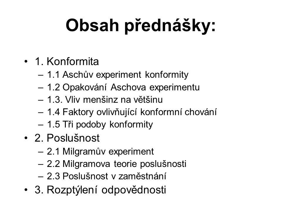 Obsah přednášky: 1. Konformita –1.1 Aschův experiment konformity –1.2 Opakování Aschova experimentu –1.3. Vliv menšinz na většinu –1.4 Faktory ovlivňu