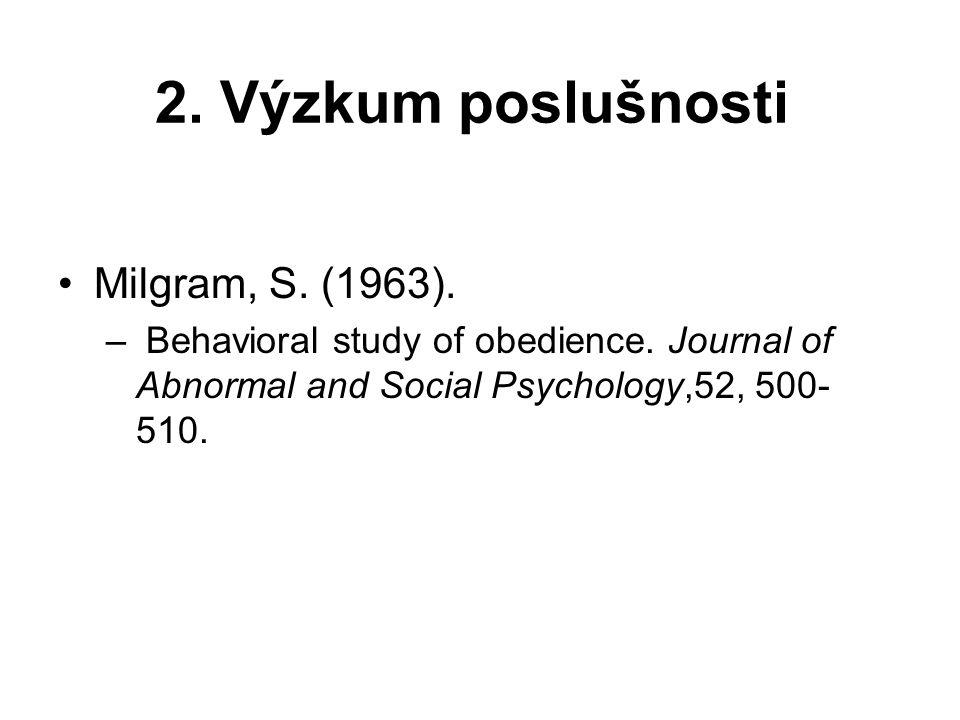 2. Výzkum poslušnosti Milgram, S. (1963). – Behavioral study of obedience. Journal of Abnormal and Social Psychology,52, 500- 510.