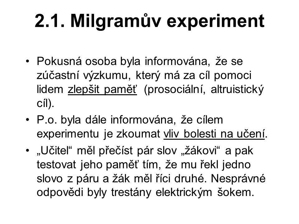 2.1. Milgramův experiment Pokusná osoba byla informována, že se zúčastní výzkumu, který má za cíl pomoci lidem zlepšit paměť (prosociální, altruistick